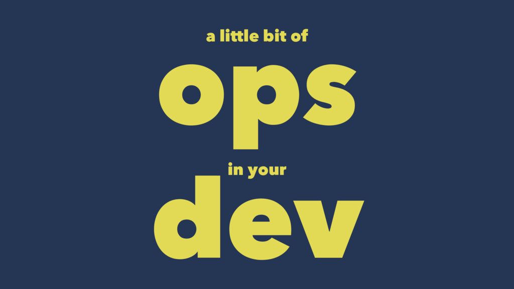 a little bit of ops in your dev