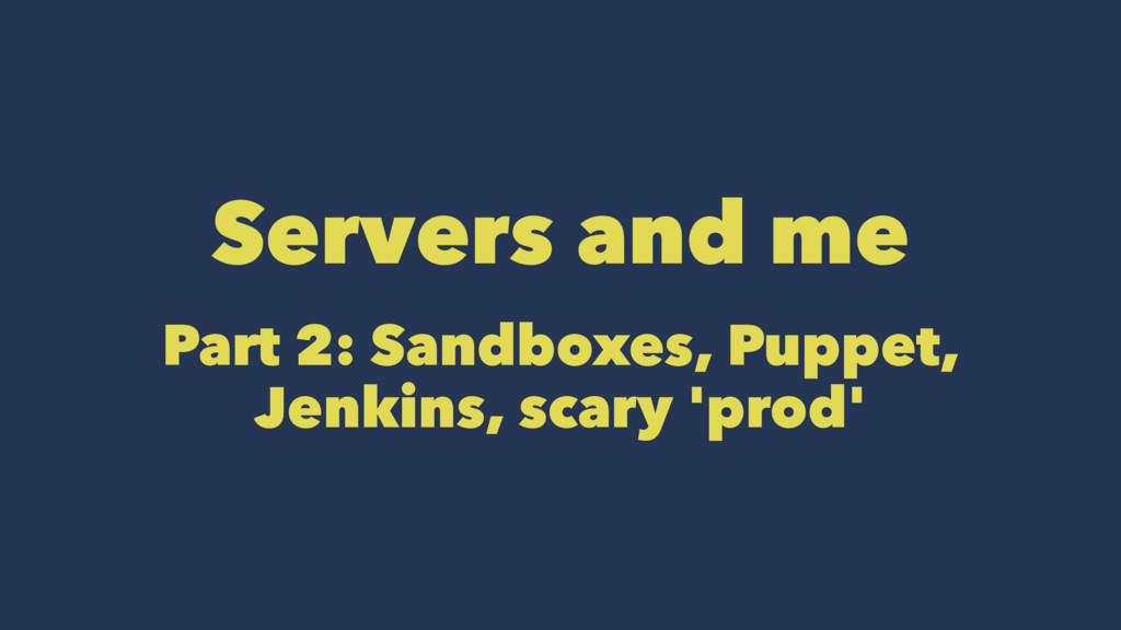 Servers and me Part 2: Sandboxes, Puppet, Jenki...