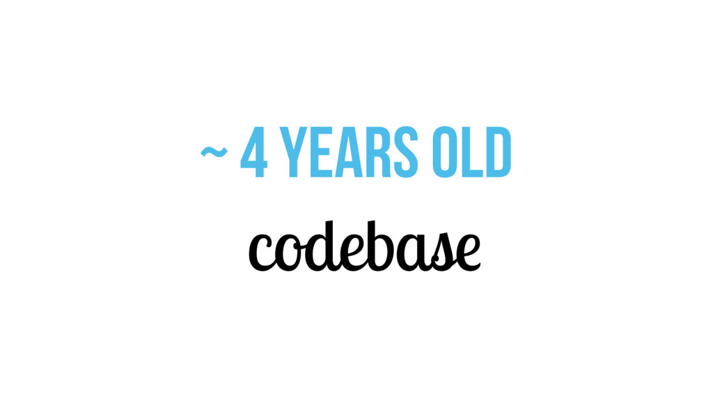 ~ 4 years old codebase