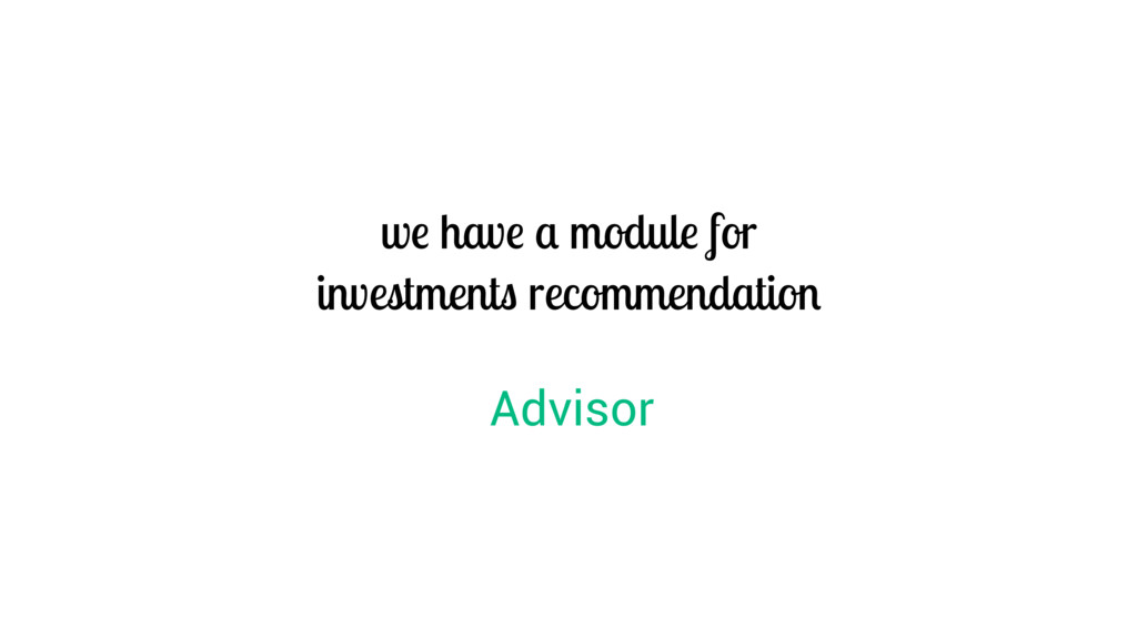 we have a module for investments recommendation...