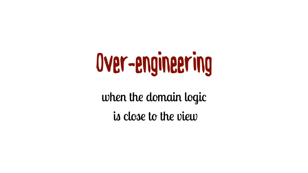 Over-engineering when the domain logic is close...