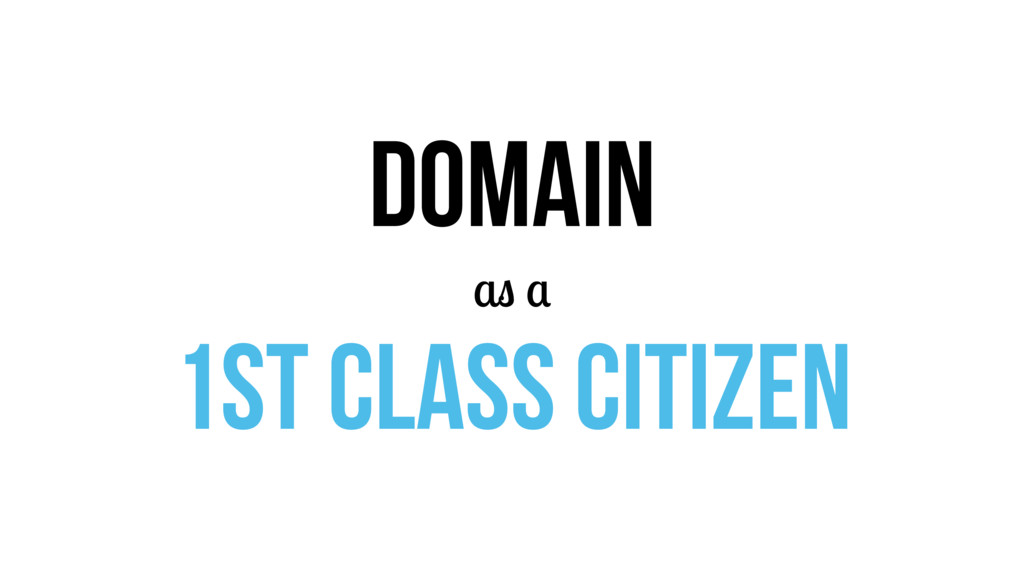 domain as a 1st class citizen