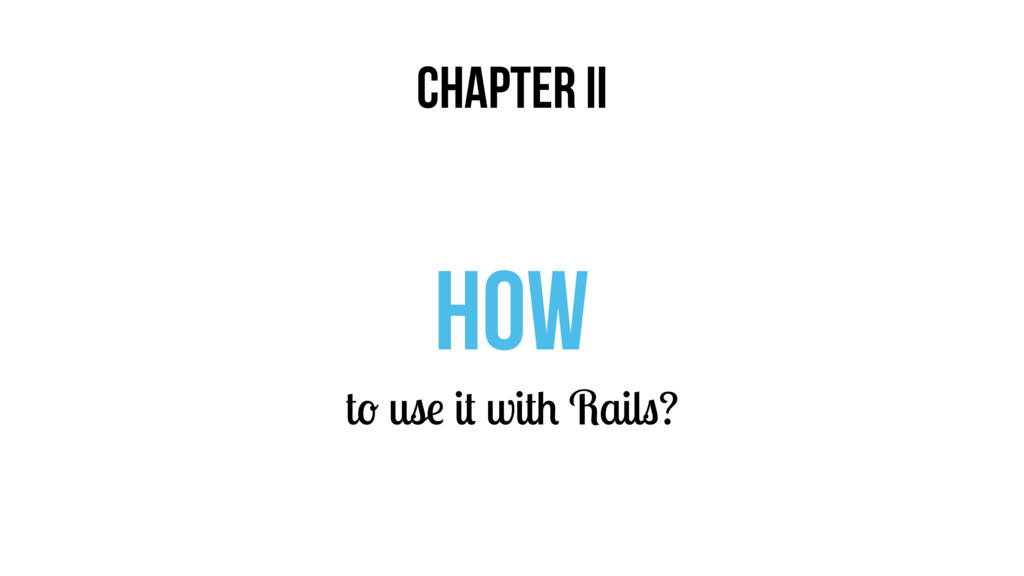 CHAPTER II HOW to use it with Rails?