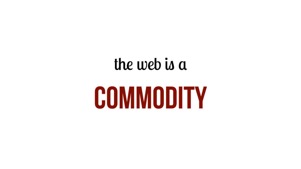 the web is a COMMODITY