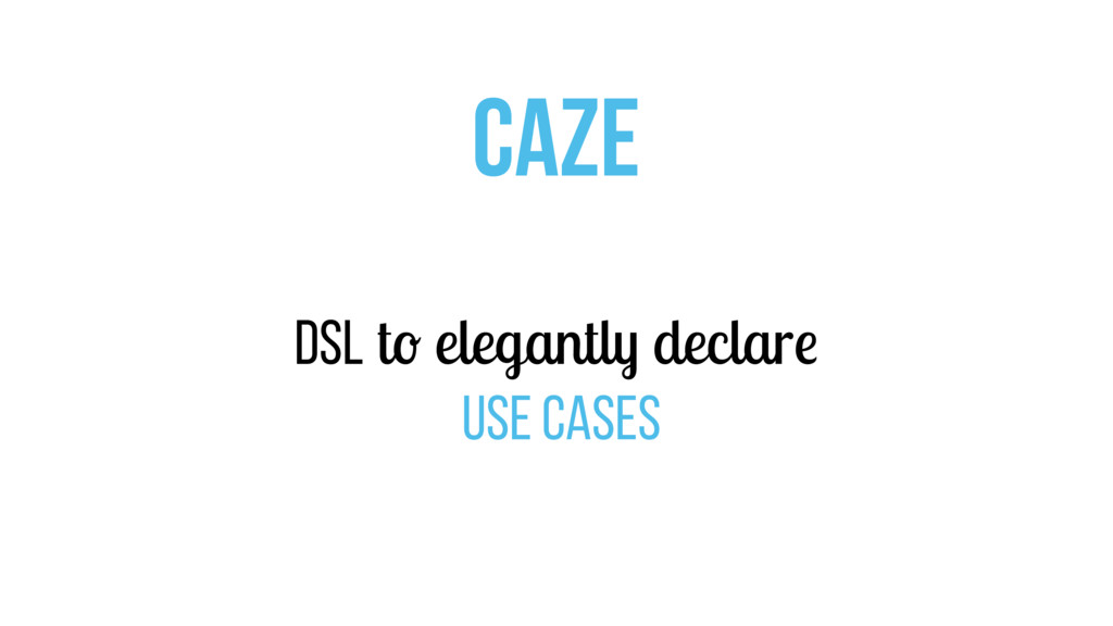 CAZE DSL to elegantly declare use cases
