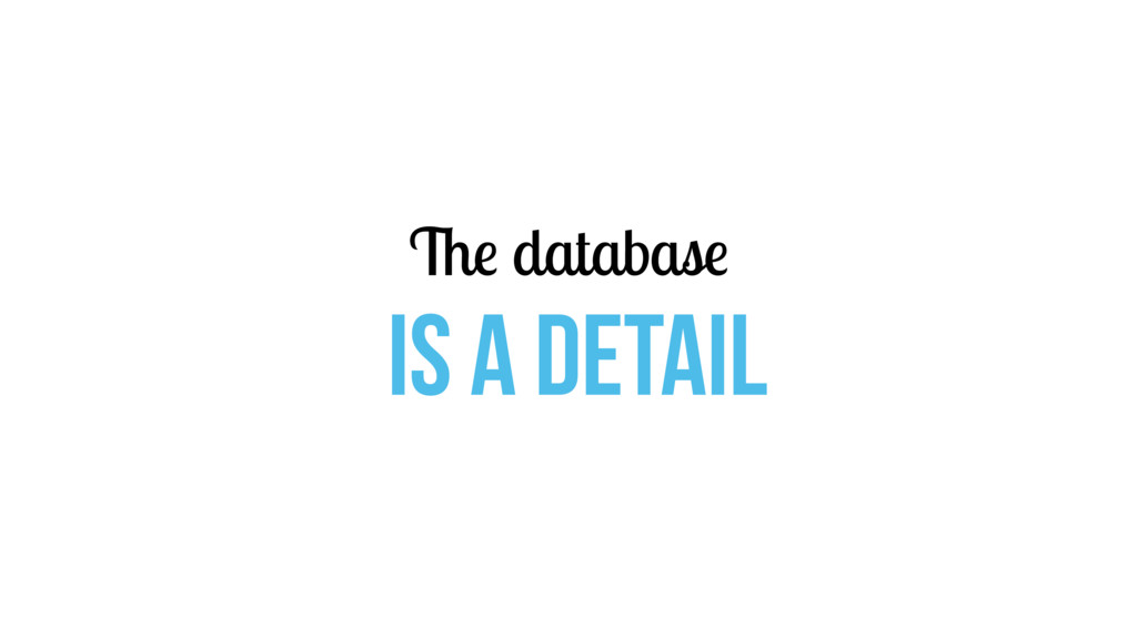 The database is a detail