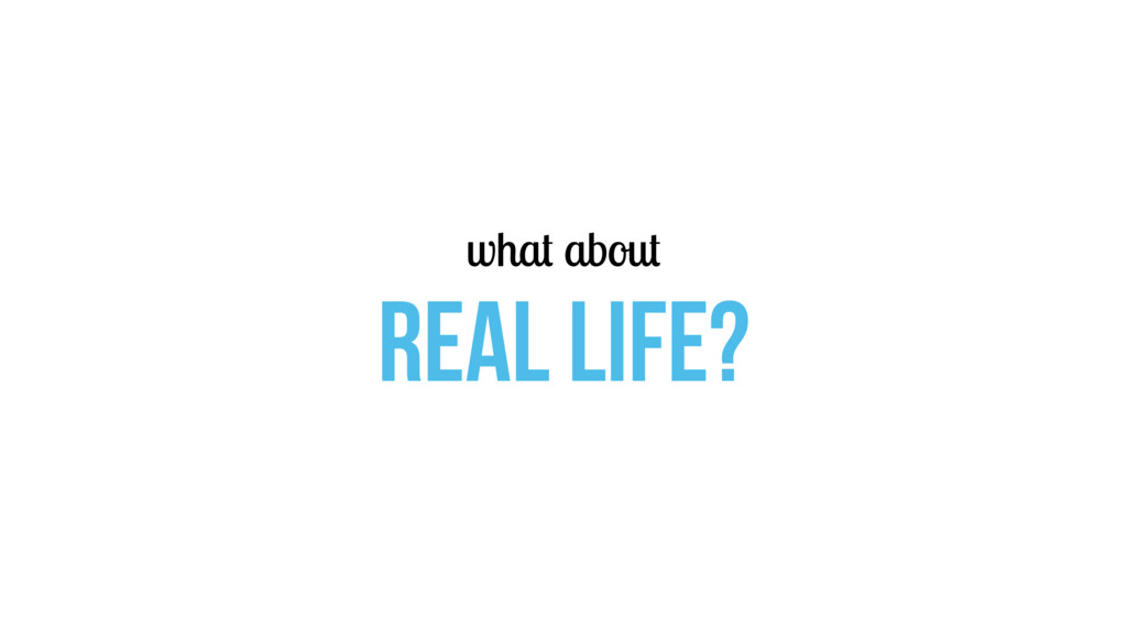 what about real life?