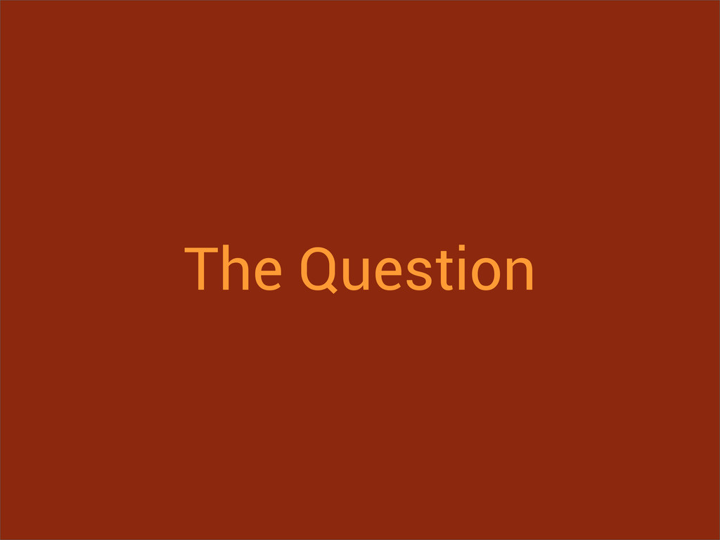 The Question