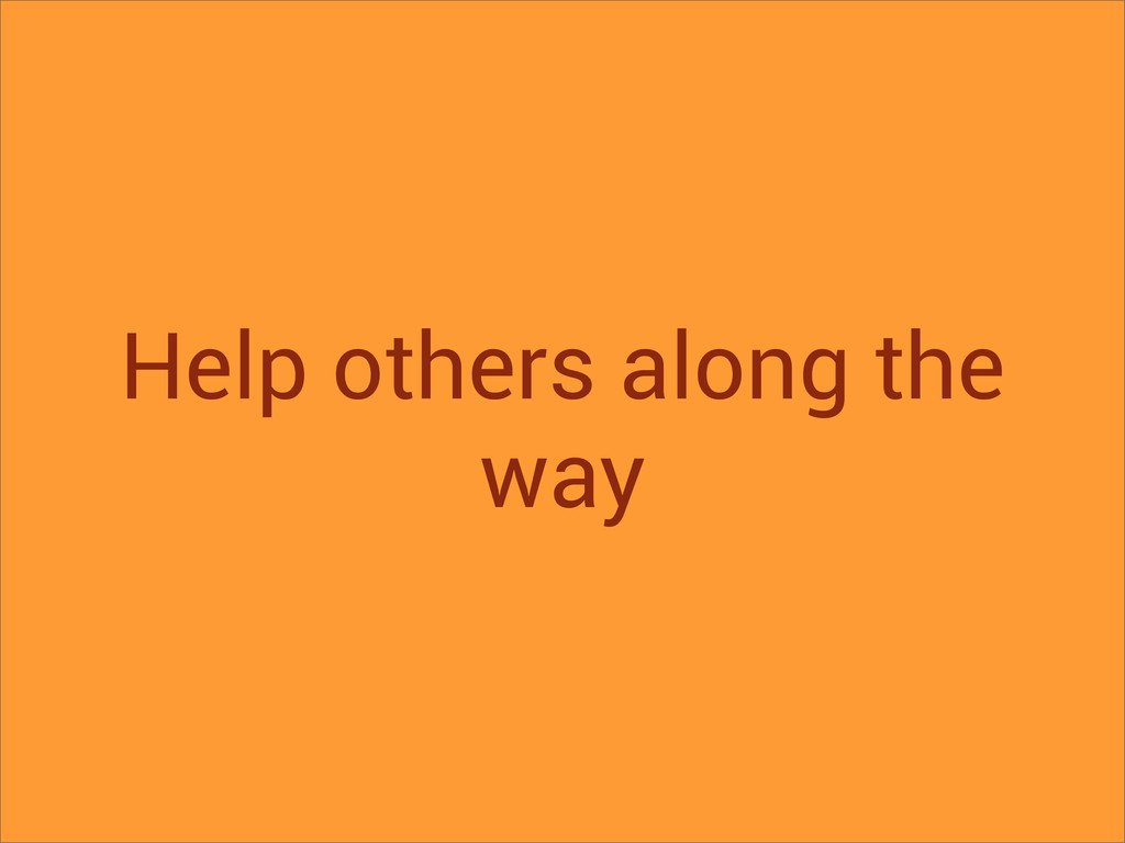 Help others along the way