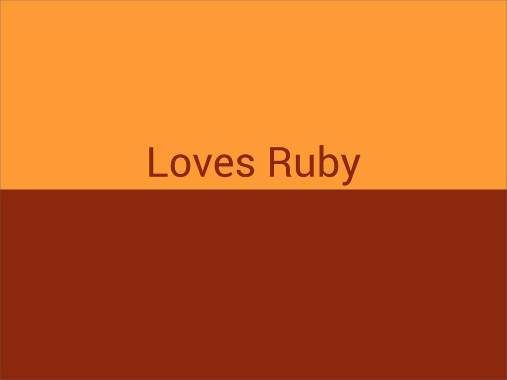 Loves Ruby