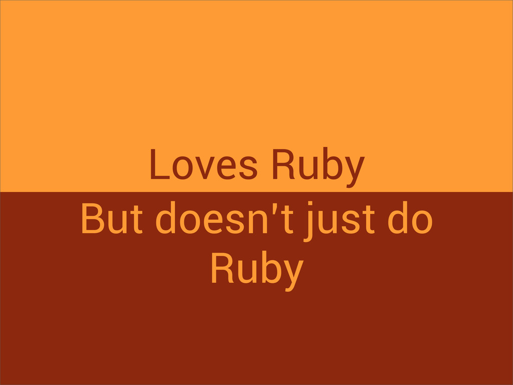But doesn't just do Ruby Loves Ruby