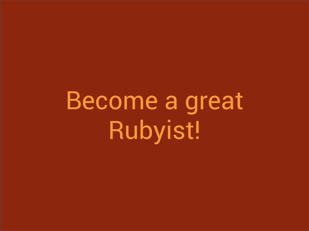 Become a great Rubyist!