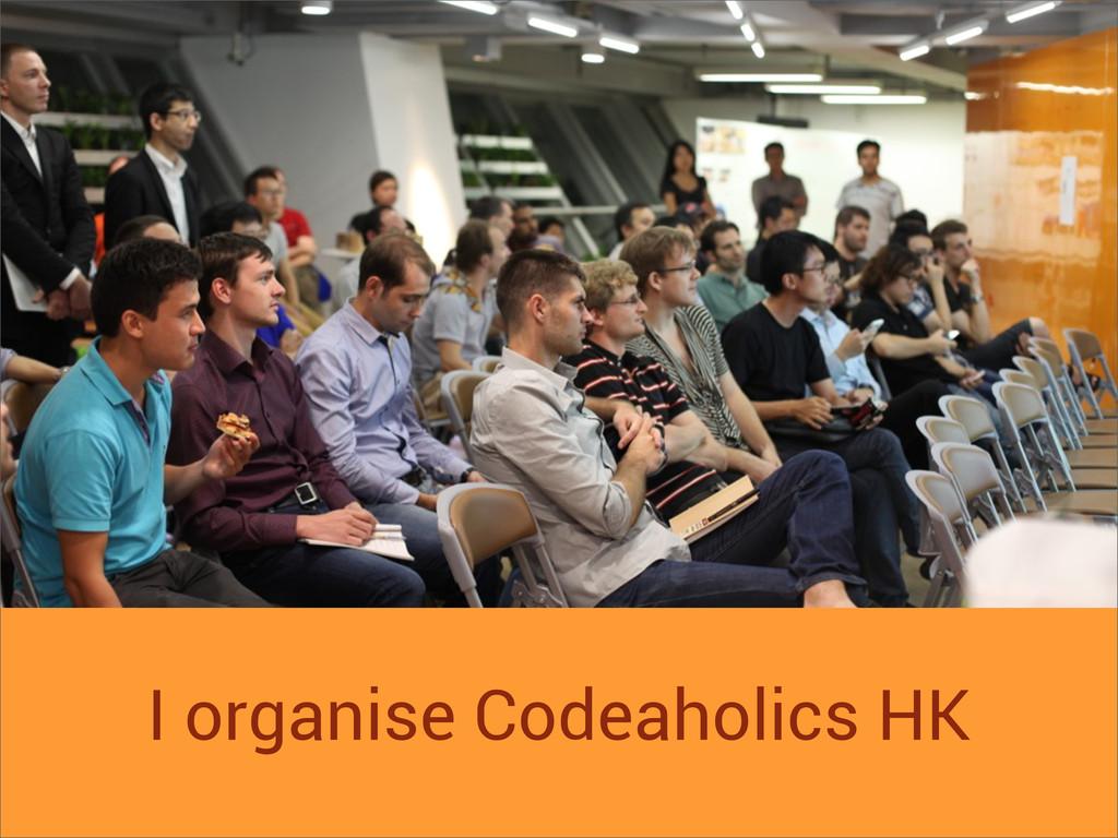 I organise Codeaholics HK