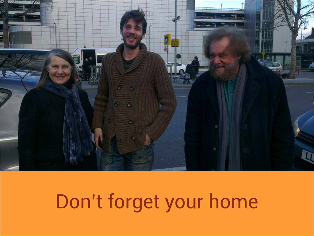 Don't forget your home