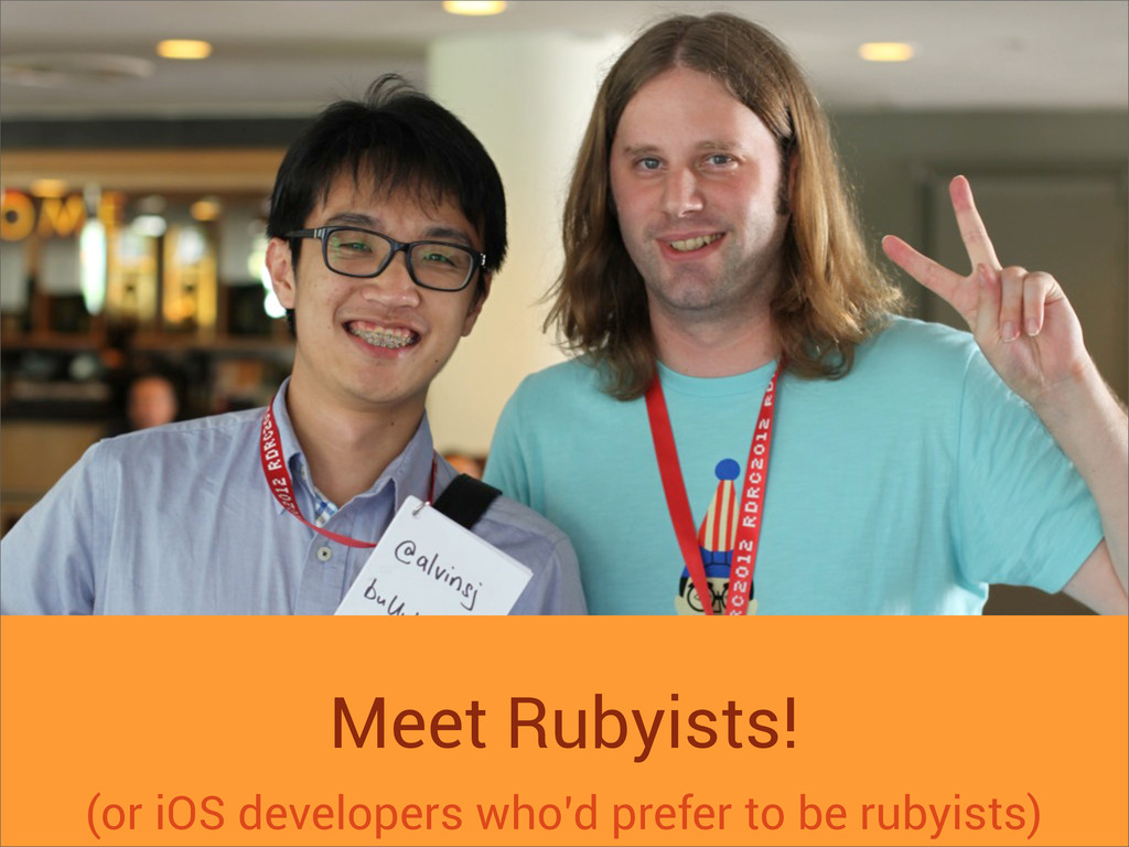 Meet Rubyists! (or iOS developers who'd prefer ...