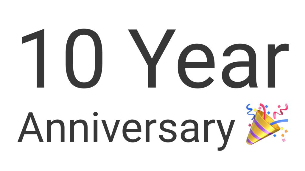 10 Year Anniversary !