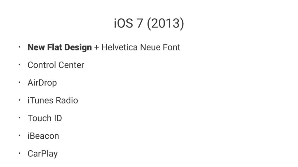 iOS 7 (2013) • New Flat Design + Helvetica Neue...