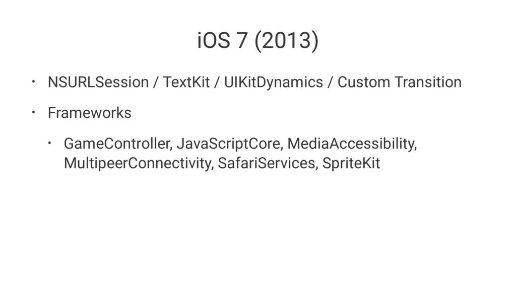 iOS 7 (2013) • NSURLSession / TextKit / UIKitDy...