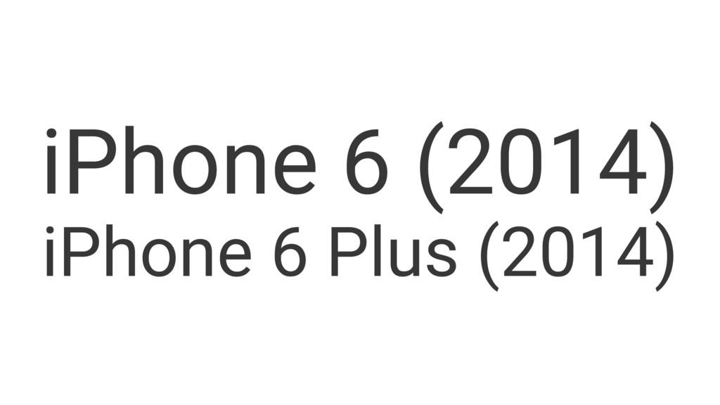 iPhone 6 (2014) iPhone 6 Plus (2014)