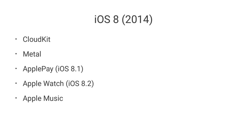 iOS 8 (2014) • CloudKit • Metal • ApplePay (iOS...
