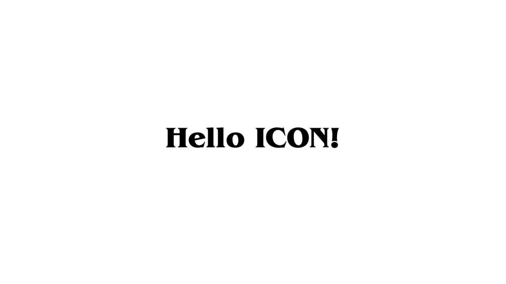 Hello ICON!