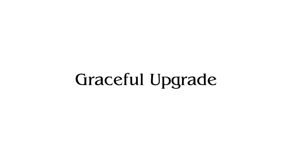 Graceful Upgrade