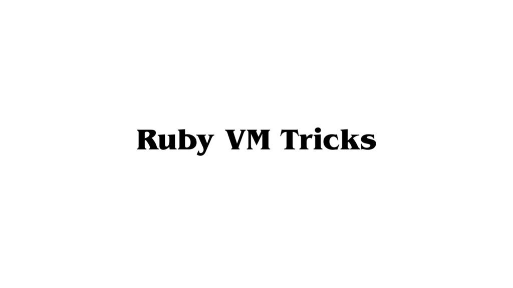 Ruby VM Tricks