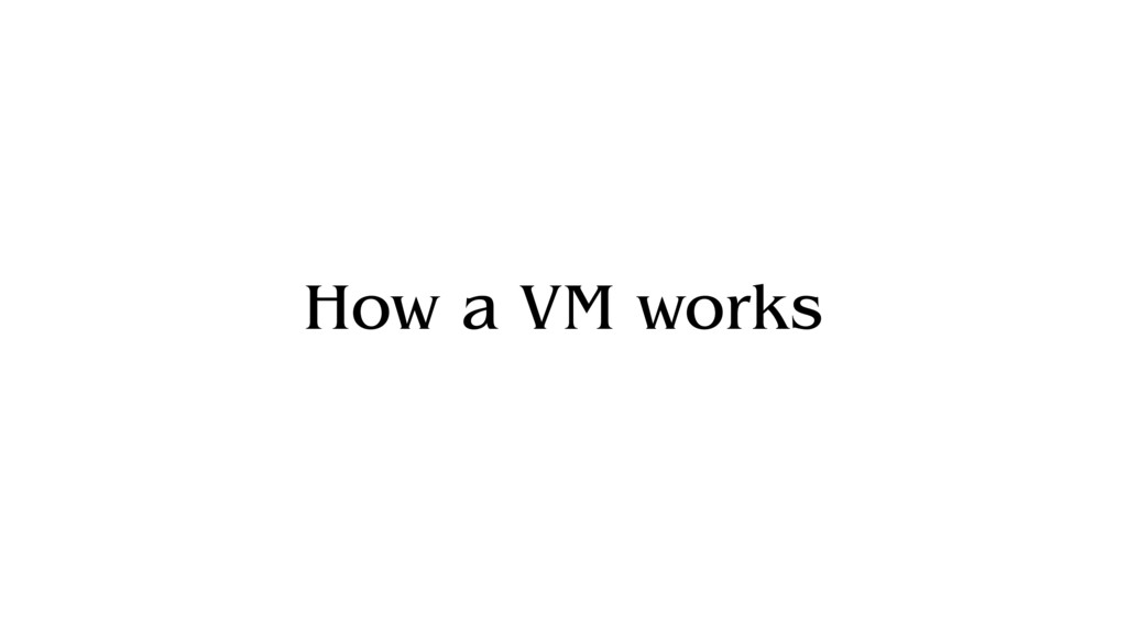 How a VM works