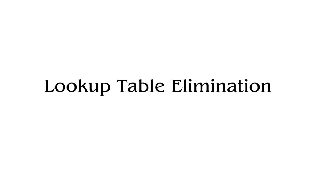 Lookup Table Elimination
