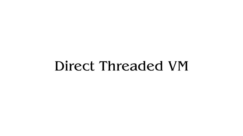Direct Threaded VM