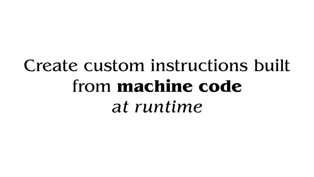 Create custom instructions built from machine c...