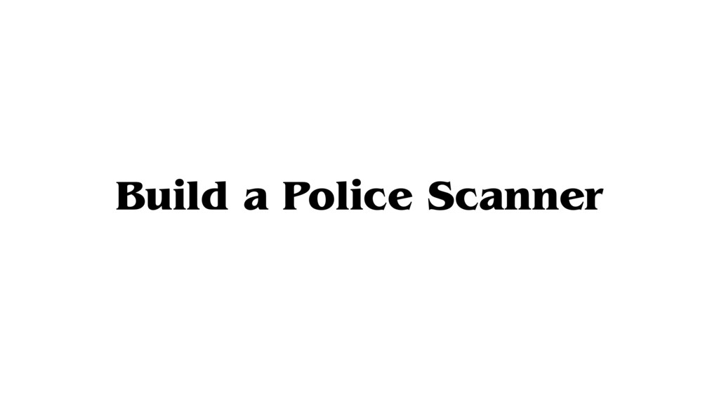 Build a Police Scanner