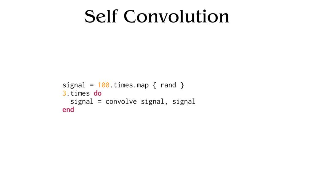 Self Convolution signal = 100.times.map { rand ...