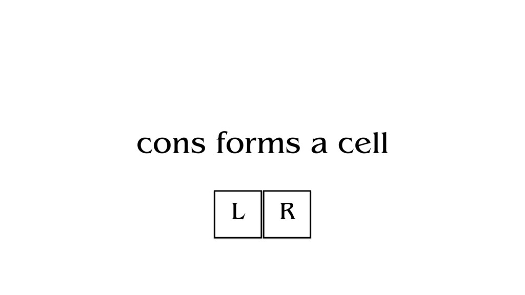 cons forms a cell L R