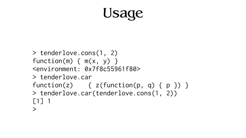 Usage > tenderlove.cons(1, 2) function(m) { m(x...