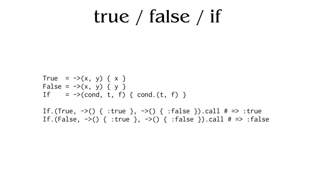 true / false / if True = ->(x, y) { x } False =...