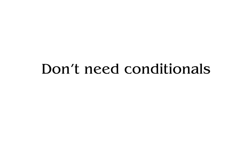 Don't need conditionals