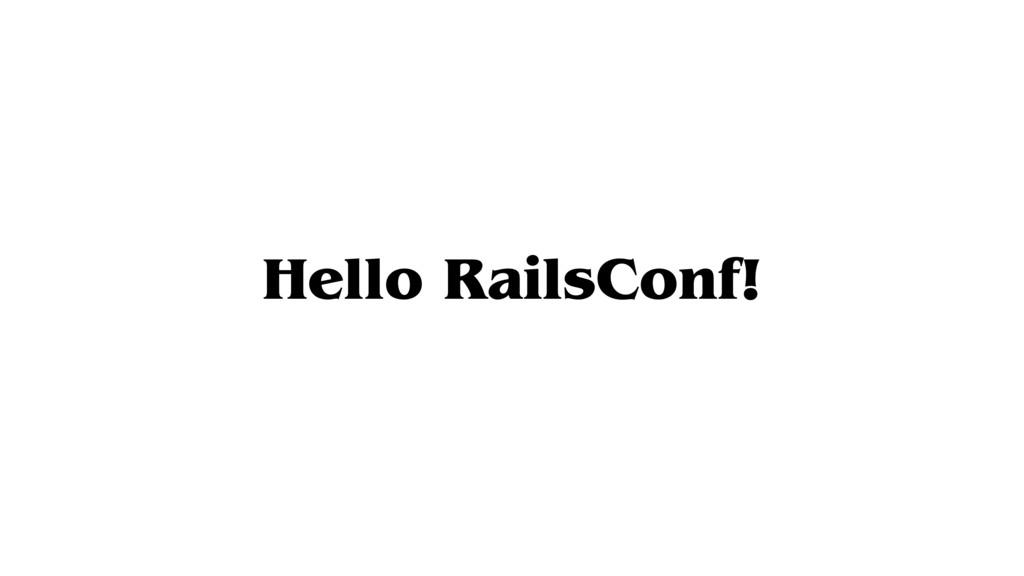 Hello RailsConf!