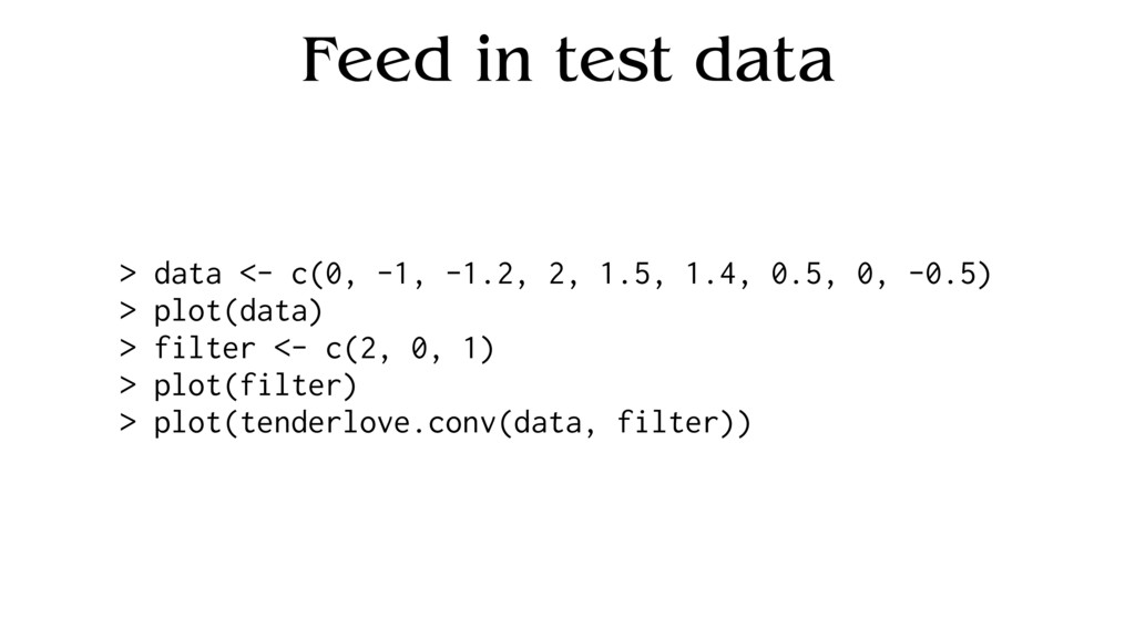 Feed in test data > data <- c(0, -1, -1.2, 2, 1...