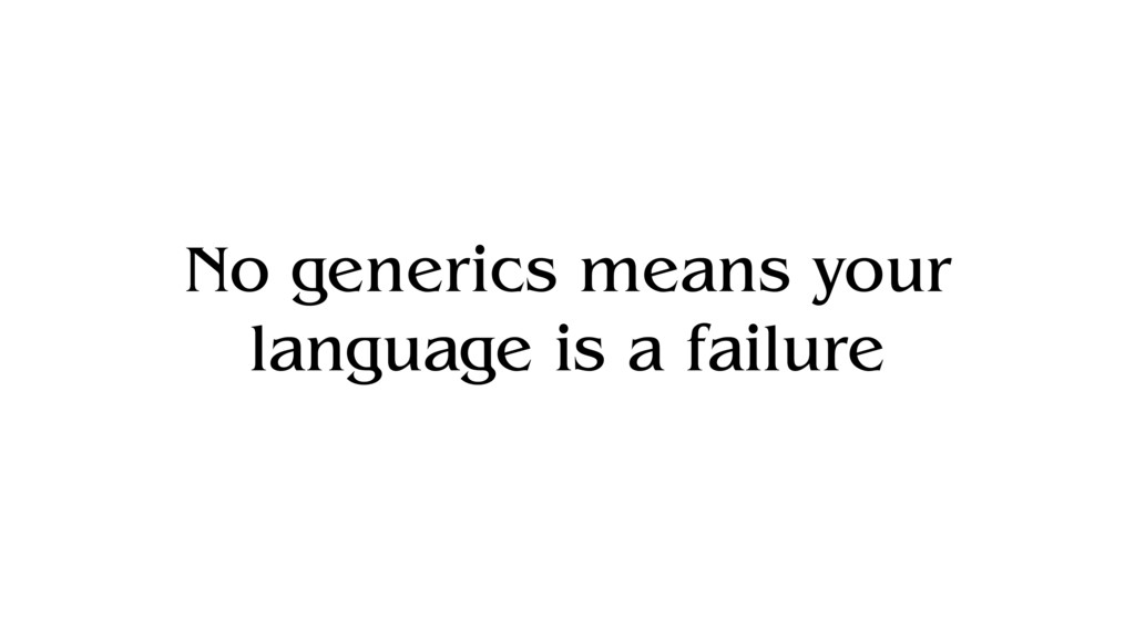 No generics means your language is a failure