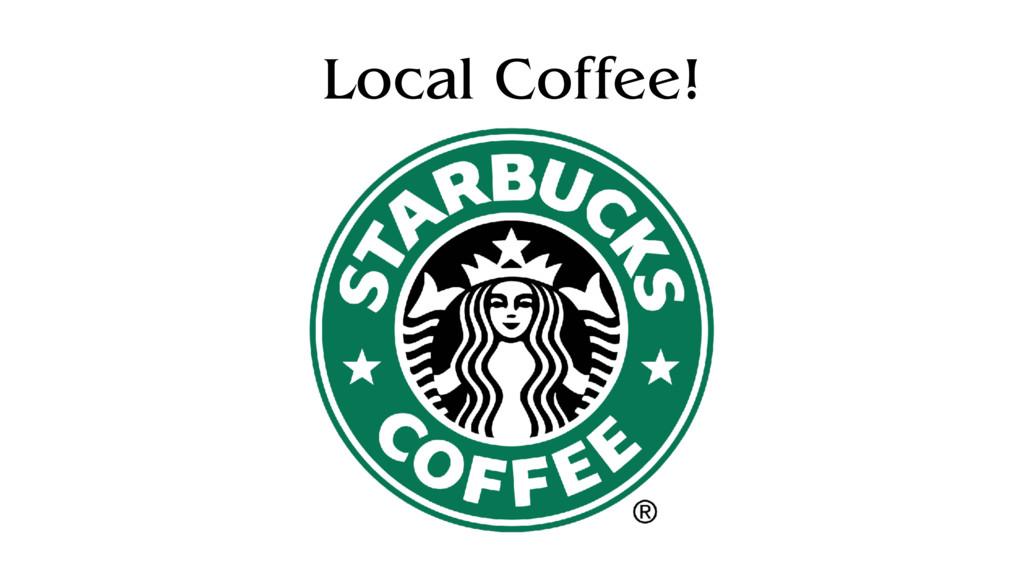 Local Coffee!