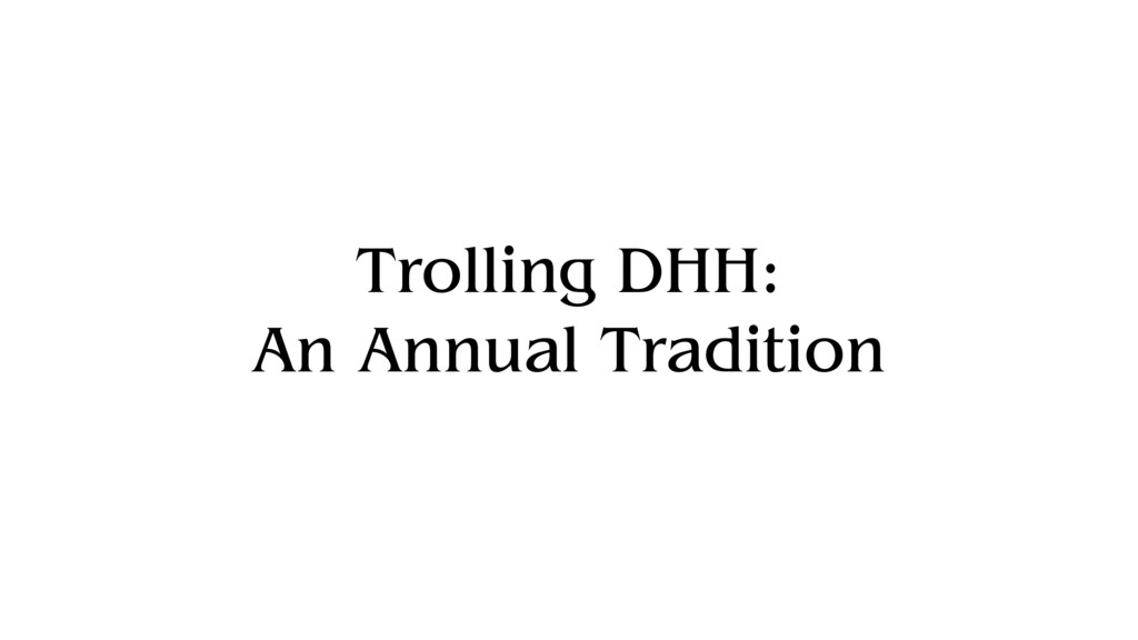 Trolling DHH: An Annual Tradition