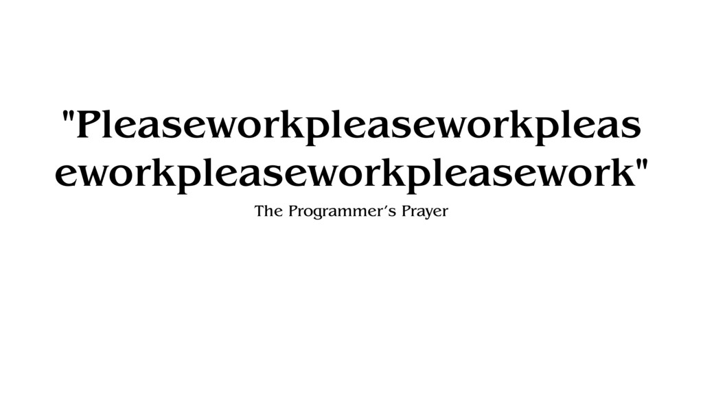 """Pleaseworkpleaseworkpleas eworkpleaseworkpleas..."