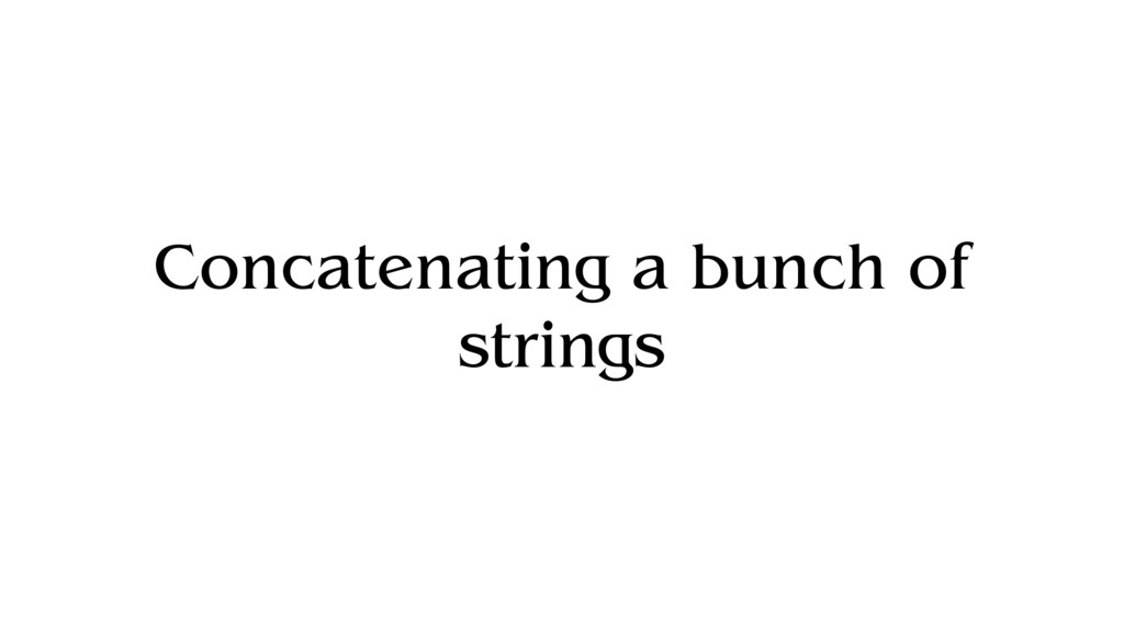 Concatenating a bunch of strings