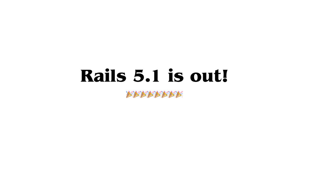 Rails 5.1 is out!