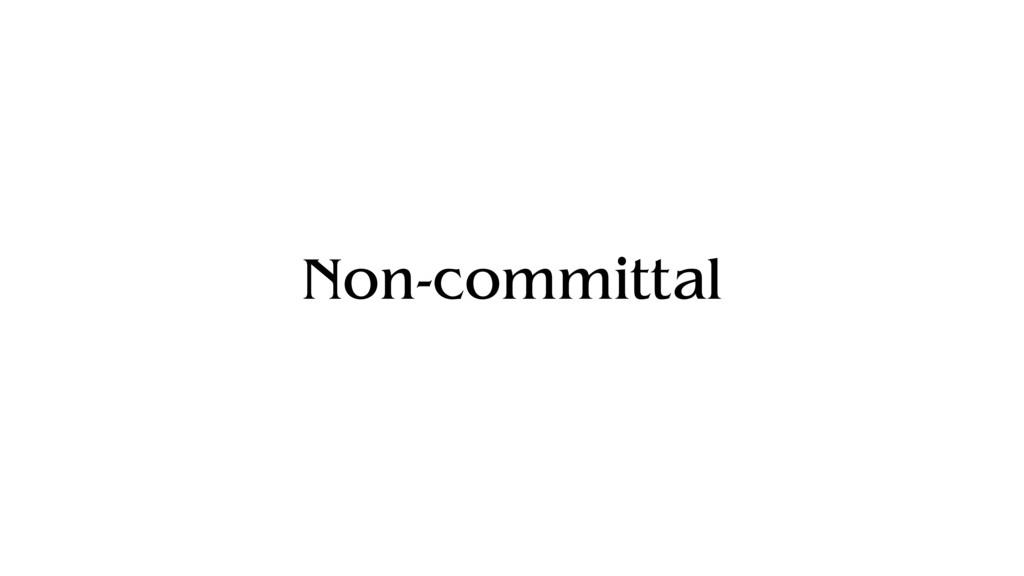 Non-committal