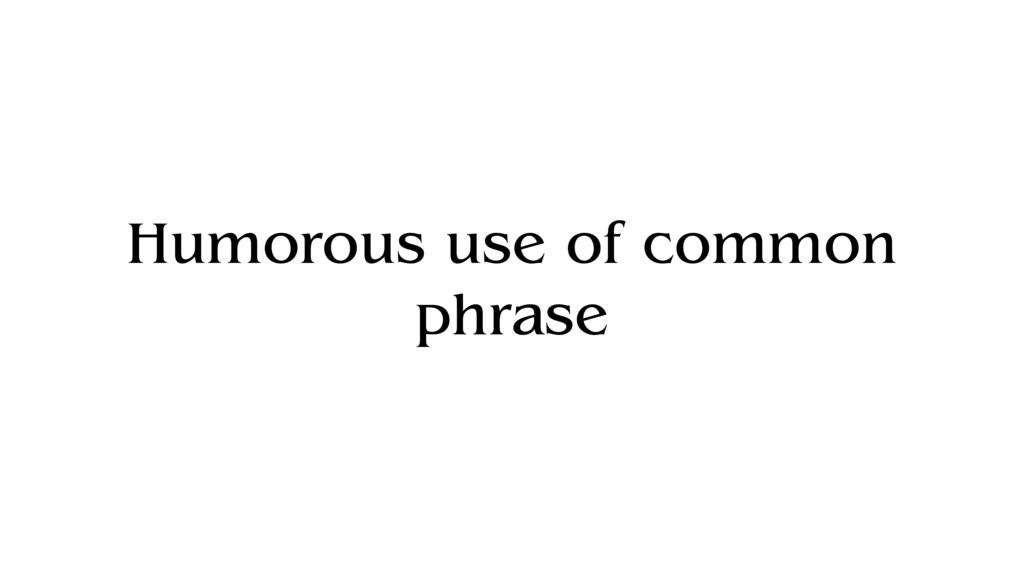 Humorous use of common phrase