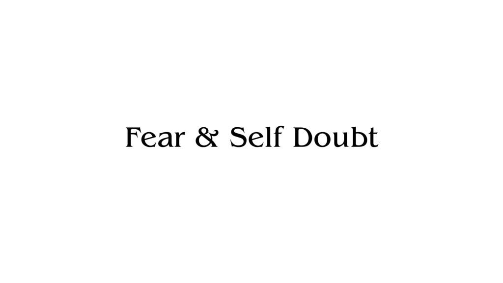 Fear & Self Doubt