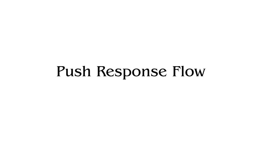 Push Response Flow