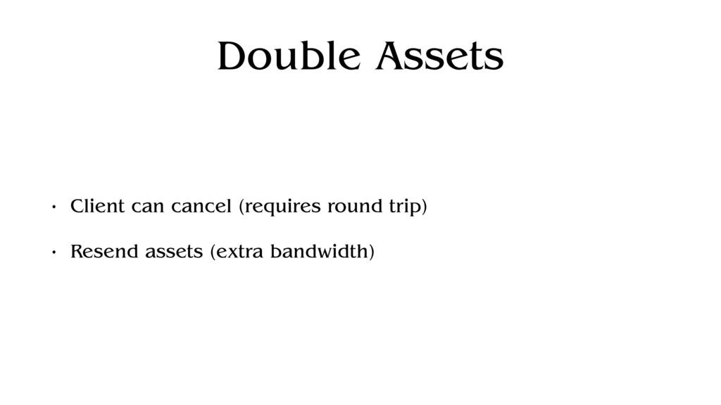 Double Assets • Client can cancel (requires rou...